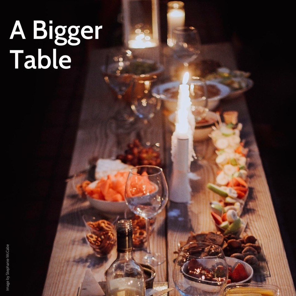 A Bigger Table