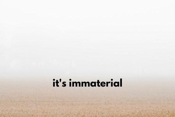 Sermon title its immaterial