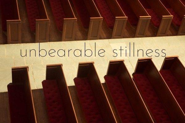 Sermon Title: Unbearable Stillness